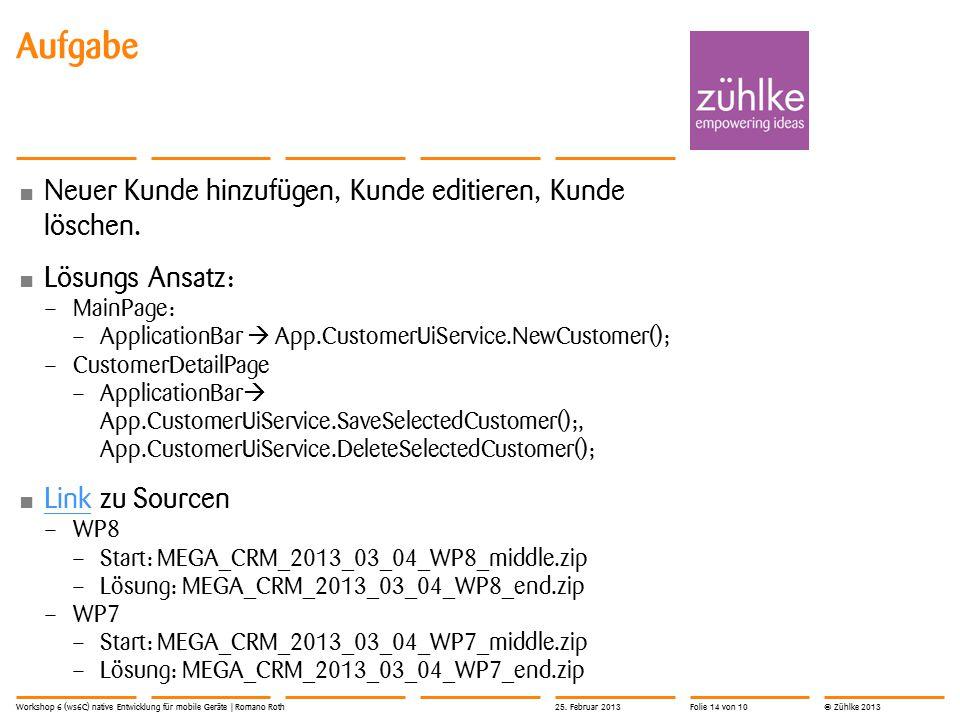 © Zühlke 2013 Aufgabe Neuer Kunde hinzufügen, Kunde editieren, Kunde löschen.