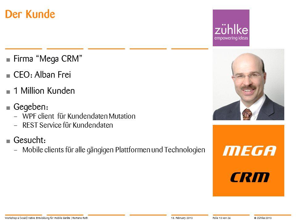 """© Zühlke 2013 Der Kunde Firma """"Mega CRM"""" CEO: Alban Frei 1 Million Kunden Gegeben: – WPF client für Kundendaten Mutation – REST Service für Kundendate"""