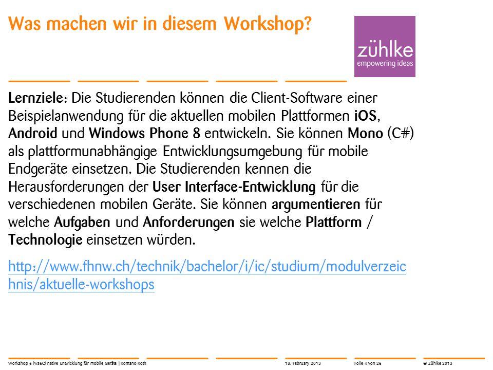 © Zühlke 2013 Lernziele : Die Studierenden können die Client-Software einer Beispielanwendung für die aktuellen mobilen Plattformen iOS, Android und W