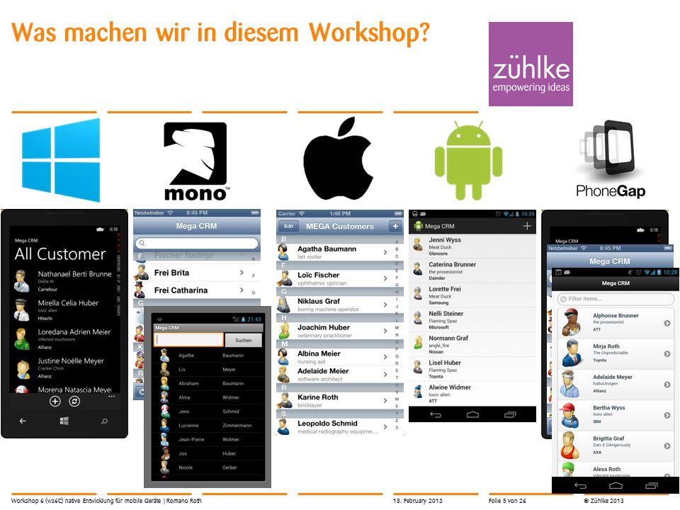 © Zühlke 2013 Was machen wir in diesem Workshop? Workshop 6 (ws6C) native Entwicklung für mobile Geräte | Romano Roth18. February 2013Folie 5 von 26