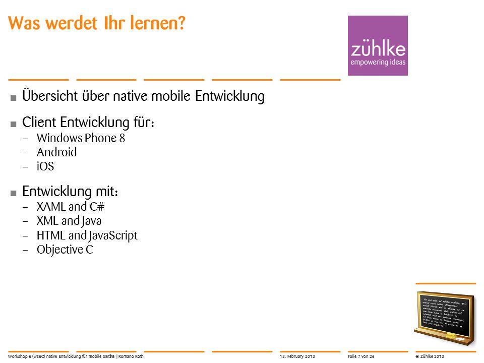 © Zühlke 2013 «Flughöhe» des Workshops Workshop 6 (ws6C) native Entwicklung für mobile Geräte | Romano Roth18.