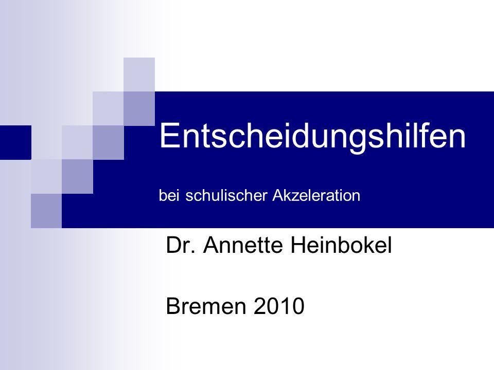 Entscheidungshilfen bei schulischer Akzeleration Dr. Annette Heinbokel Bremen 2010
