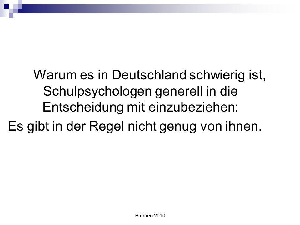 Bremen 2010 Warum es in Deutschland schwierig ist, Schulpsychologen generell in die Entscheidung mit einzubeziehen: Es gibt in der Regel nicht genug v
