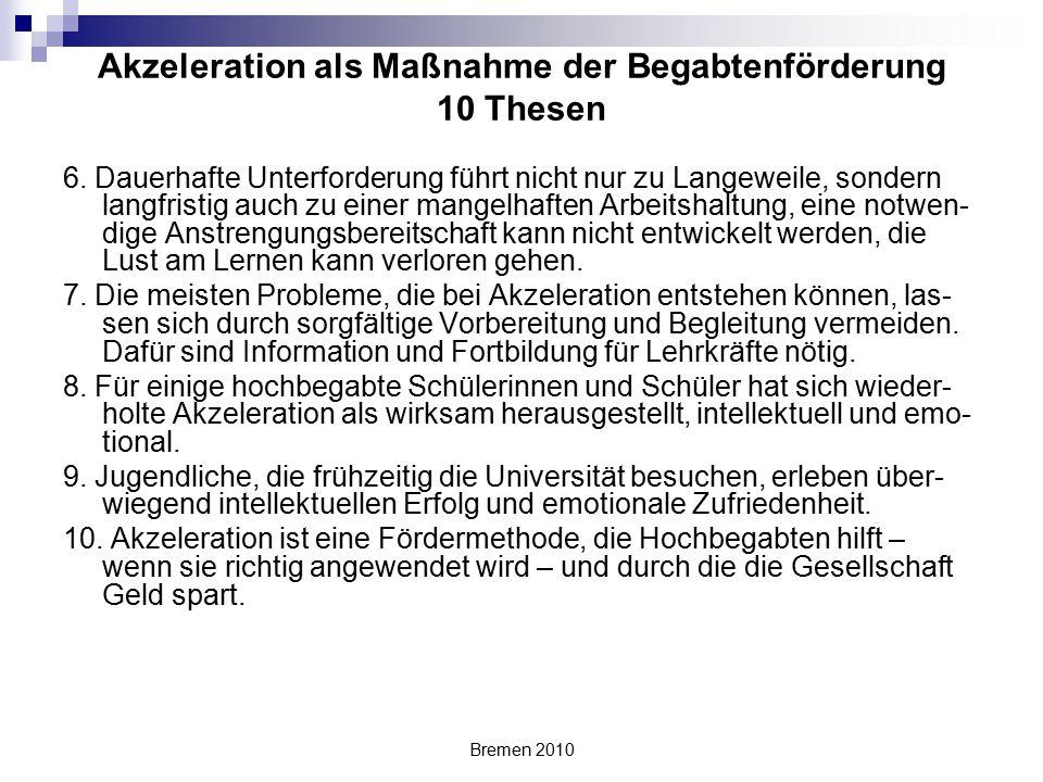 Bremen 2010 Akzeleration als Maßnahme der Begabtenförderung 10 Thesen 6. Dauerhafte Unterforderung führt nicht nur zu Langeweile, sondern langfristig