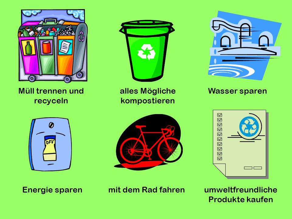 Wasser sparen mit dem Rad fahrenumweltfreundliche Produkte kaufen Energie sparen alles Mögliche kompostieren Müll trennen und recyceln