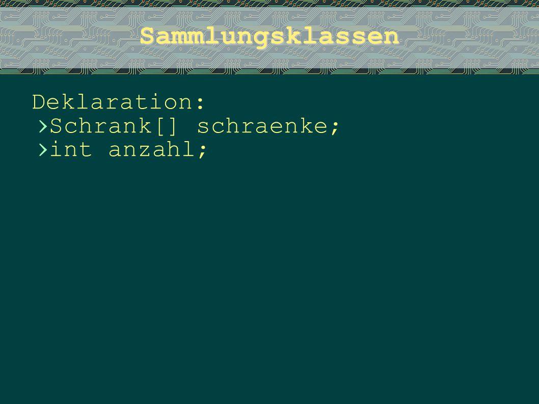 Sammlungsklassen Deklaration: › Schrank[] schraenke; › int anzahl;