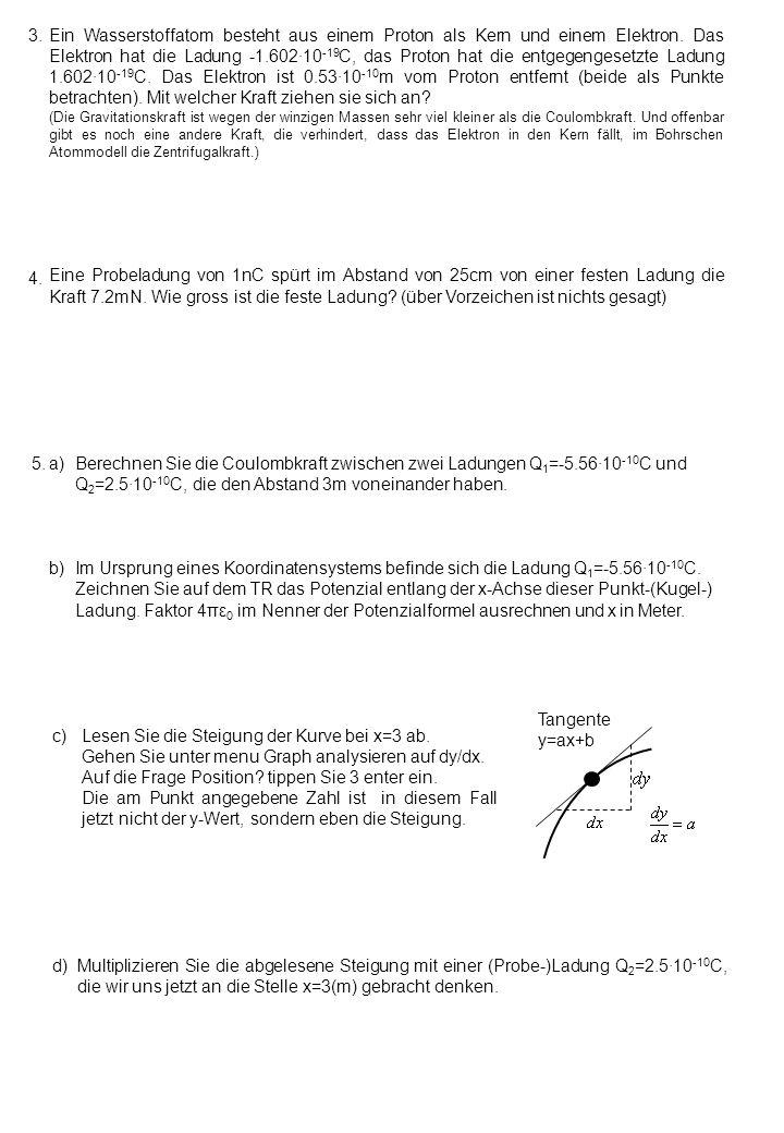 zur Coulombkraft In einem ebenen Koordinatensystem befinden sich feste Ladungen von +2,5∙10 -5 C bei (0/-2,5), -1∙10 -5 C bei (-1/0) und -1∙10 -5 C bei (1/0).