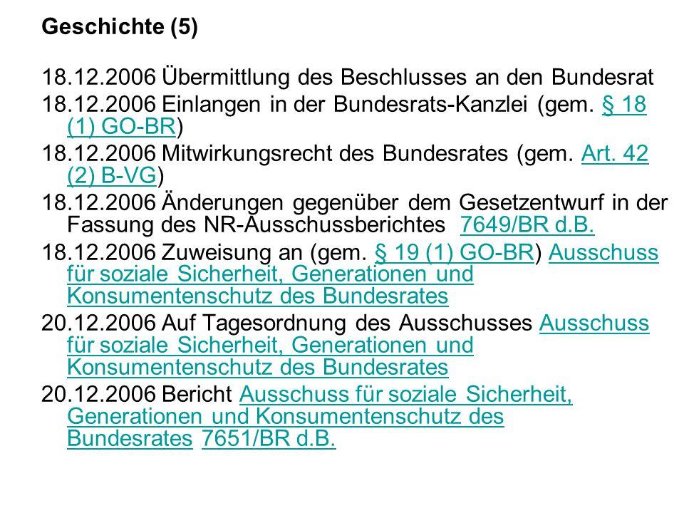 Geschichte (5) 18.12.2006 Übermittlung des Beschlusses an den Bundesrat 18.12.2006 Einlangen in der Bundesrats-Kanzlei (gem.