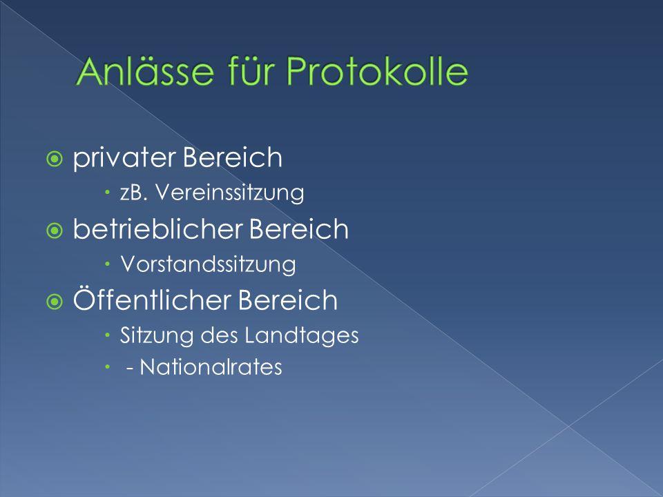  privater Bereich  zB. Vereinssitzung  betrieblicher Bereich  Vorstandssitzung  Öffentlicher Bereich  Sitzung des Landtages  - Nationalrates