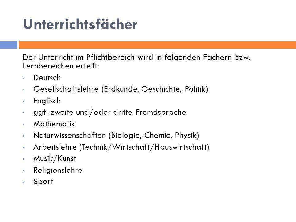 Unterrichtsfächer Der Unterricht im Pflichtbereich wird in folgenden Fächern bzw. Lernbereichen erteilt: Deutsch Gesellschaftslehre (Erdkunde, Geschic
