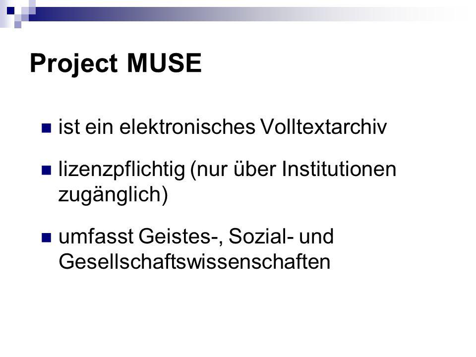 Project MUSE ist ein elektronisches Volltextarchiv lizenzpflichtig (nur über Institutionen zugänglich) umfasst Geistes-, Sozial- und Gesellschaftswissenschaften