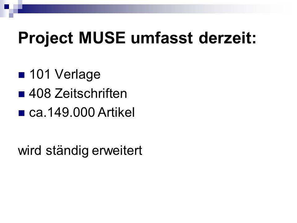 Project MUSE umfasst derzeit: 101 Verlage 408 Zeitschriften ca.149.000 Artikel wird ständig erweitert