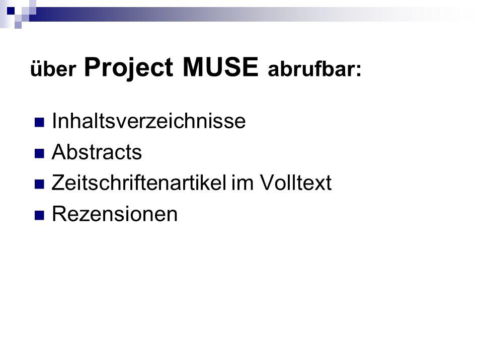 Inhaltsverzeichnisse Abstracts Zeitschriftenartikel im Volltext Rezensionen über Project MUSE abrufbar: