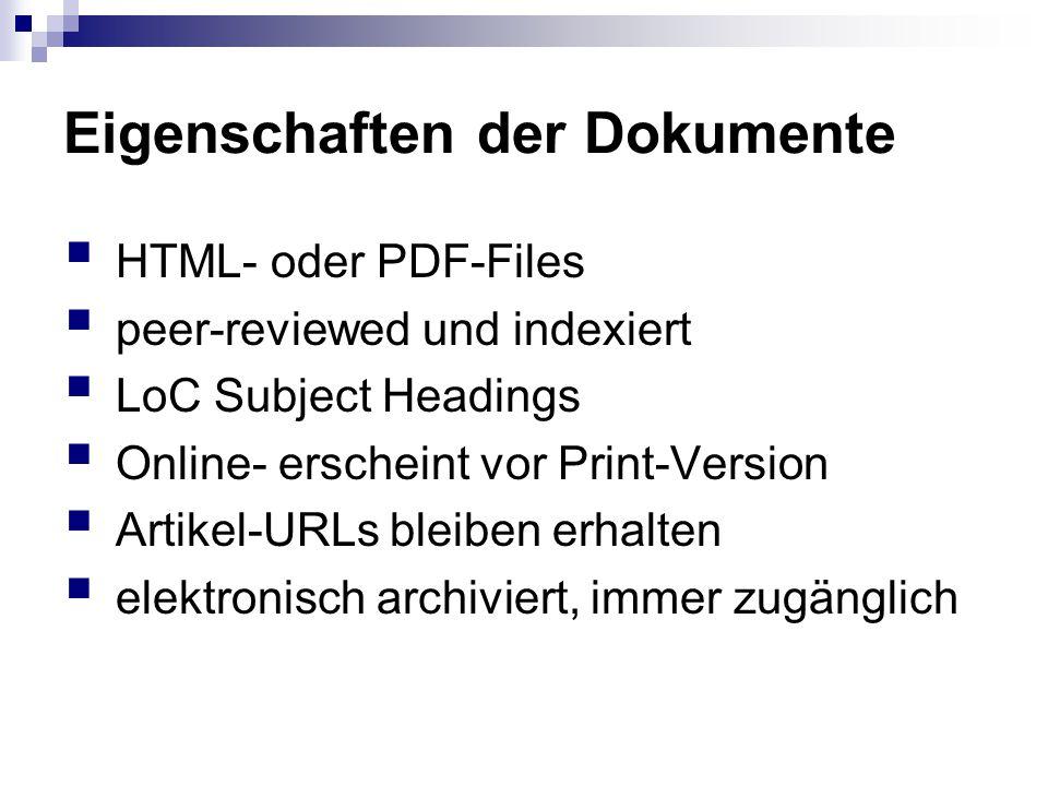 Eigenschaften der Dokumente  HTML- oder PDF-Files  peer-reviewed und indexiert  LoC Subject Headings  Online- erscheint vor Print-Version  Artikel-URLs bleiben erhalten  elektronisch archiviert, immer zugänglich