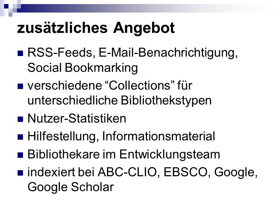 zusätzliches Angebot RSS-Feeds, E-Mail-Benachrichtigung, Social Bookmarking verschiedene Collections für unterschiedliche Bibliothekstypen Nutzer-Statistiken Hilfestellung, Informationsmaterial Bibliothekare im Entwicklungsteam indexiert bei ABC-CLIO, EBSCO, Google, Google Scholar