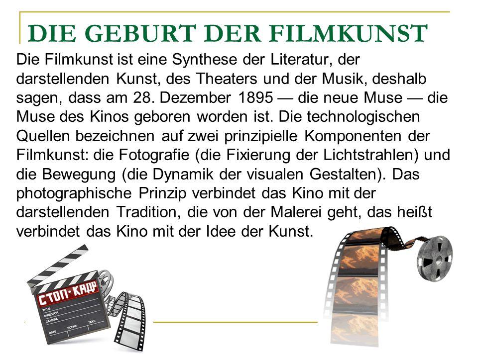 DIE GEBURT DER FILMKUNST Die Filmkunst ist eine Synthese der Literatur, der darstellenden Kunst, des Theaters und der Musik, deshalb sagen, dass am 28.