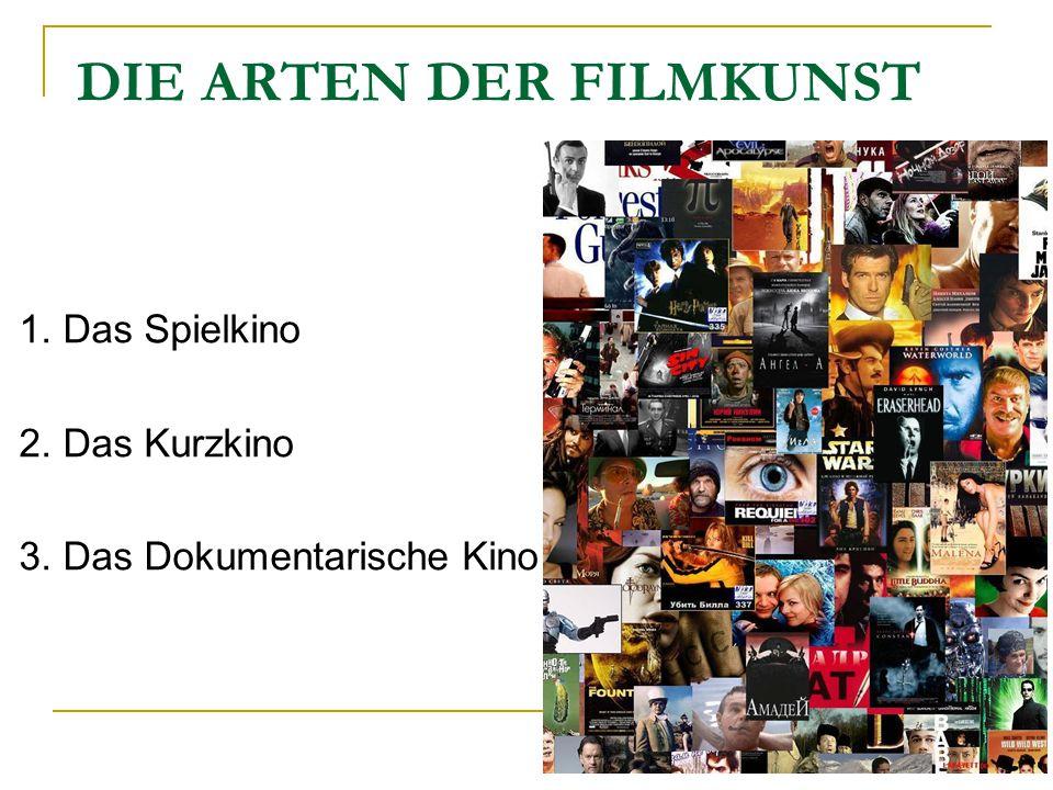 DIE ARTEN DER FILMKUNST 1. Das Spielkino 2. Das Kurzkino 3. Das Dokumentarische Kino