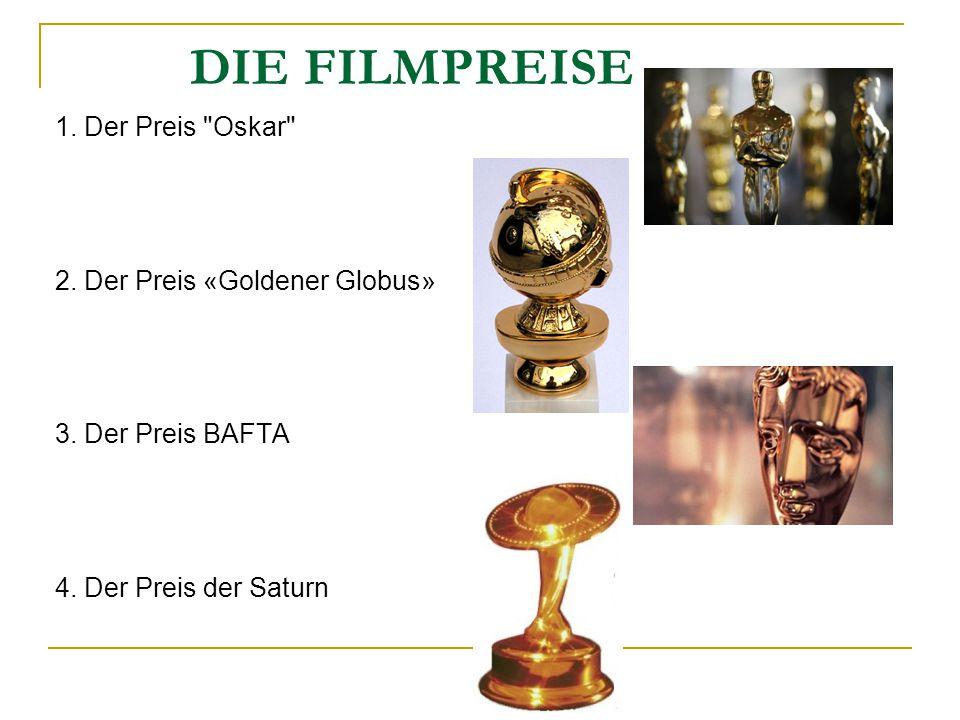 DIE FILMPREISE 1. Der Preis Oskar 2. Der Preis «Goldener Globus» 3.
