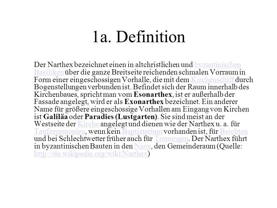1a. Definition Der Narthex bezeichnet einen in altchristlichen und byzantinischen Basiliken über die ganze Breitseite reichenden schmalen Vorraum in F