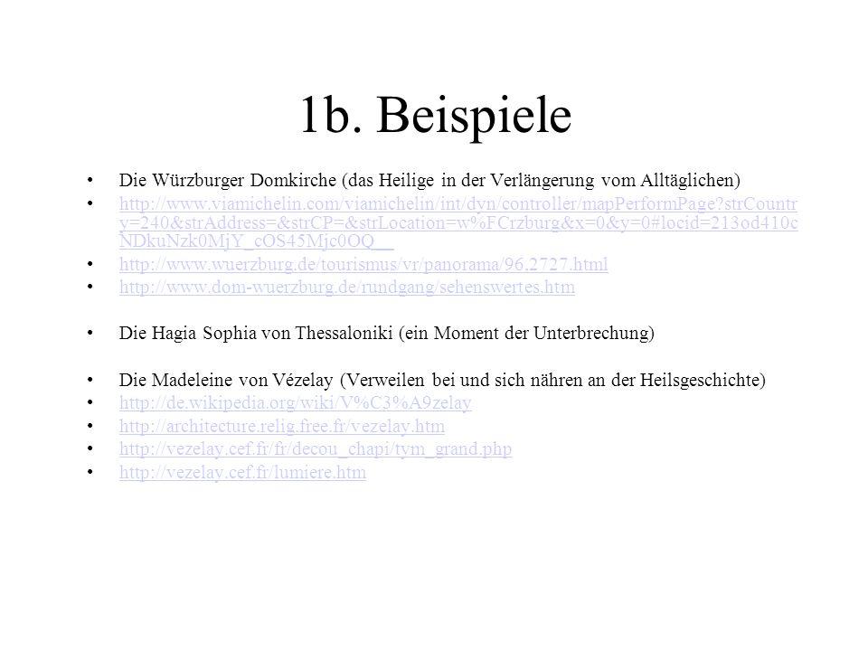1b. Beispiele Die Würzburger Domkirche (das Heilige in der Verlängerung vom Alltäglichen) http://www.viamichelin.com/viamichelin/int/dyn/controller/ma