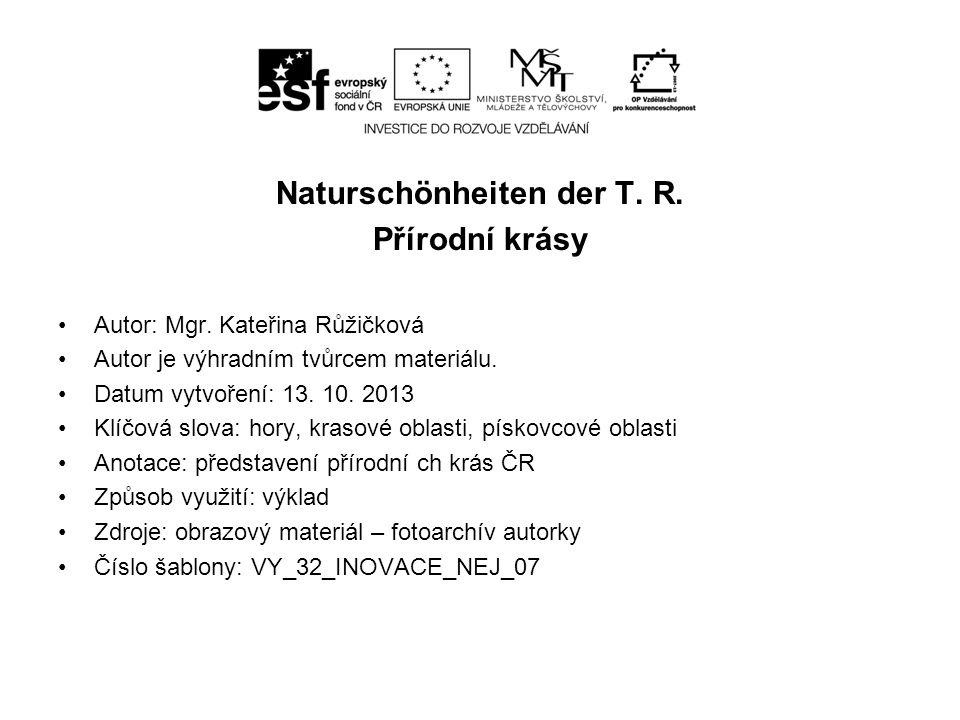 Naturschönheiten der T.R. Přírodní krásy Autor: Mgr.