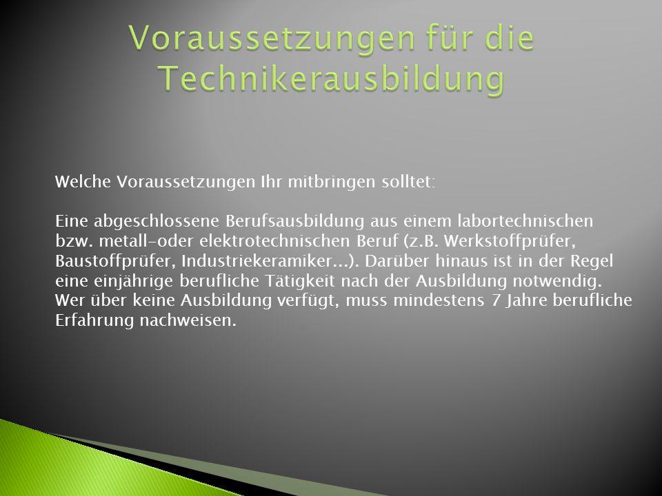 Weiter Infos/Formulare: Falls Ihr noch weiter Infos benötigt, dann schaut doch auf diesen Websites nach: www.bsz-selb.de www.werkstoffprüfer.net Auf den Seiten findet Ihr auch alle benötigten Formulare.