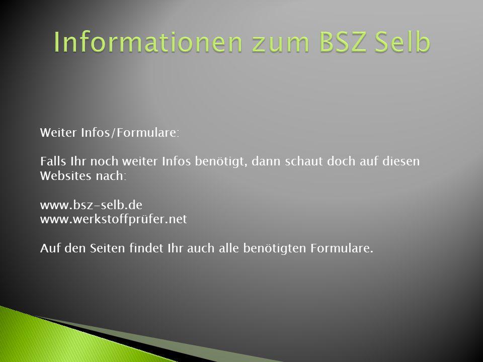 Weiter Infos/Formulare: Falls Ihr noch weiter Infos benötigt, dann schaut doch auf diesen Websites nach: www.bsz-selb.de www.werkstoffprüfer.net Auf d