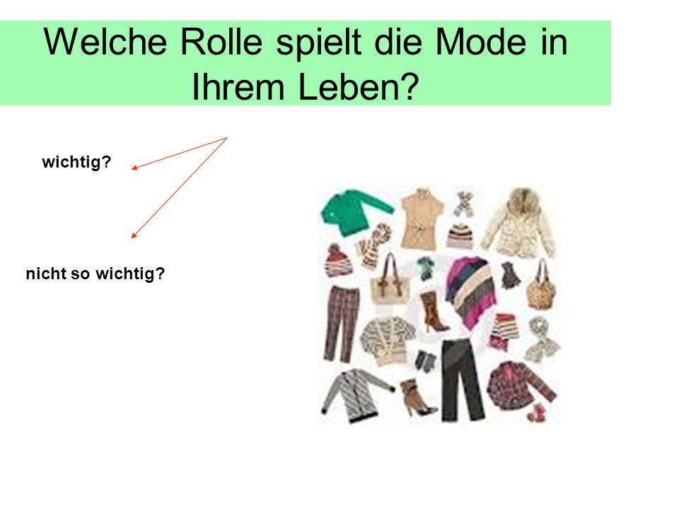 Welche Rolle spielt die Mode in Ihrem Leben? wichtig? nicht so wichtig?
