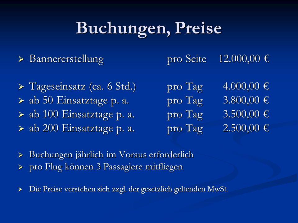 Buchungen, Preise  Bannererstellung pro Seite 12.000,00 €  Tageseinsatz (ca. 6 Std.)pro Tag 4.000,00 €  ab 50 Einsatztage p. a. pro Tag 3.800,00 €