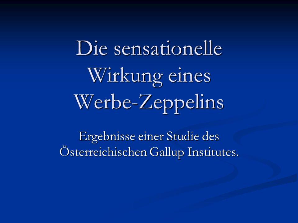 Die sensationelle Wirkung eines Werbe-Zeppelins Ergebnisse einer Studie des Österreichischen Gallup Institutes.