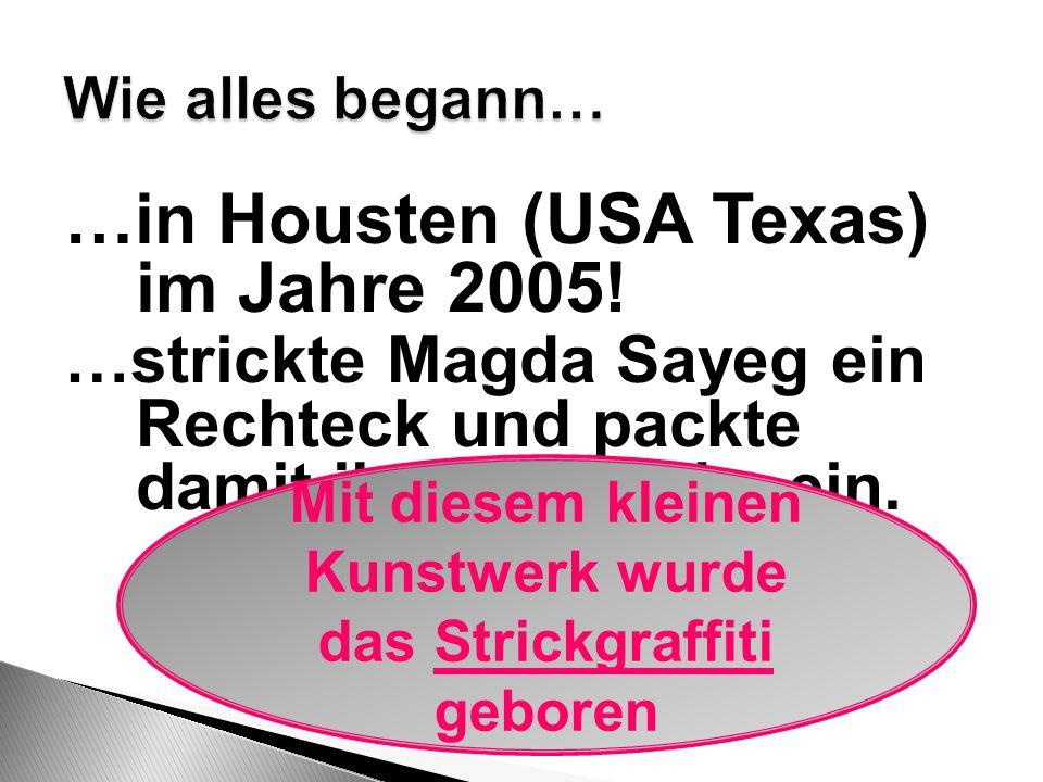 …in Housten (USA Texas) im Jahre 2005! …strickte Magda Sayeg ein Rechteck und packte damit ihre Türklinke ein. Mit diesem kleinen Kunstwerk wurde das