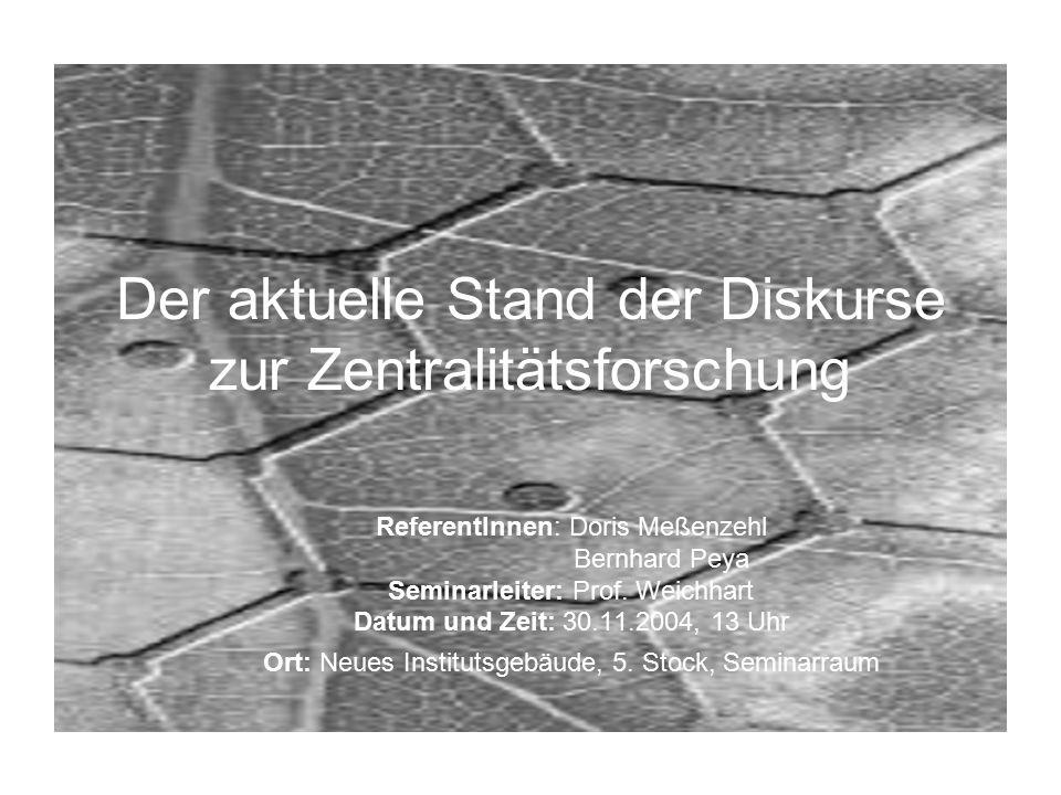 Der aktuelle Stand der Diskurse zur Zentralitätsforschung ReferentInnen: Doris Meßenzehl Bernhard Peya Seminarleiter: Prof.