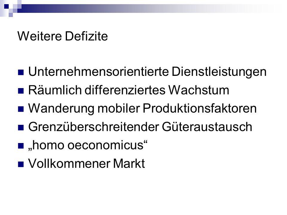 """Weitere Defizite Unternehmensorientierte Dienstleistungen Räumlich differenziertes Wachstum Wanderung mobiler Produktionsfaktoren Grenzüberschreitender Güteraustausch """"homo oeconomicus Vollkommener Markt"""