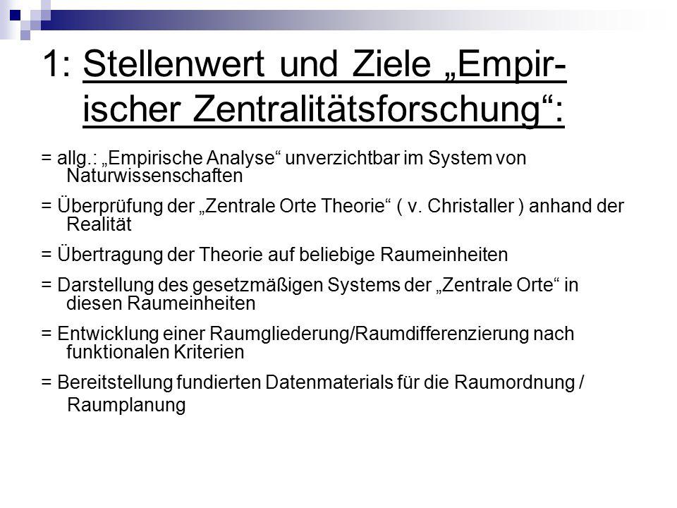 """1: Stellenwert und Ziele """"Empir- ischer Zentralitätsforschung : = allg.: """"Empirische Analyse unverzichtbar im System von Naturwissenschaften = Überprüfung der """"Zentrale Orte Theorie ( v."""