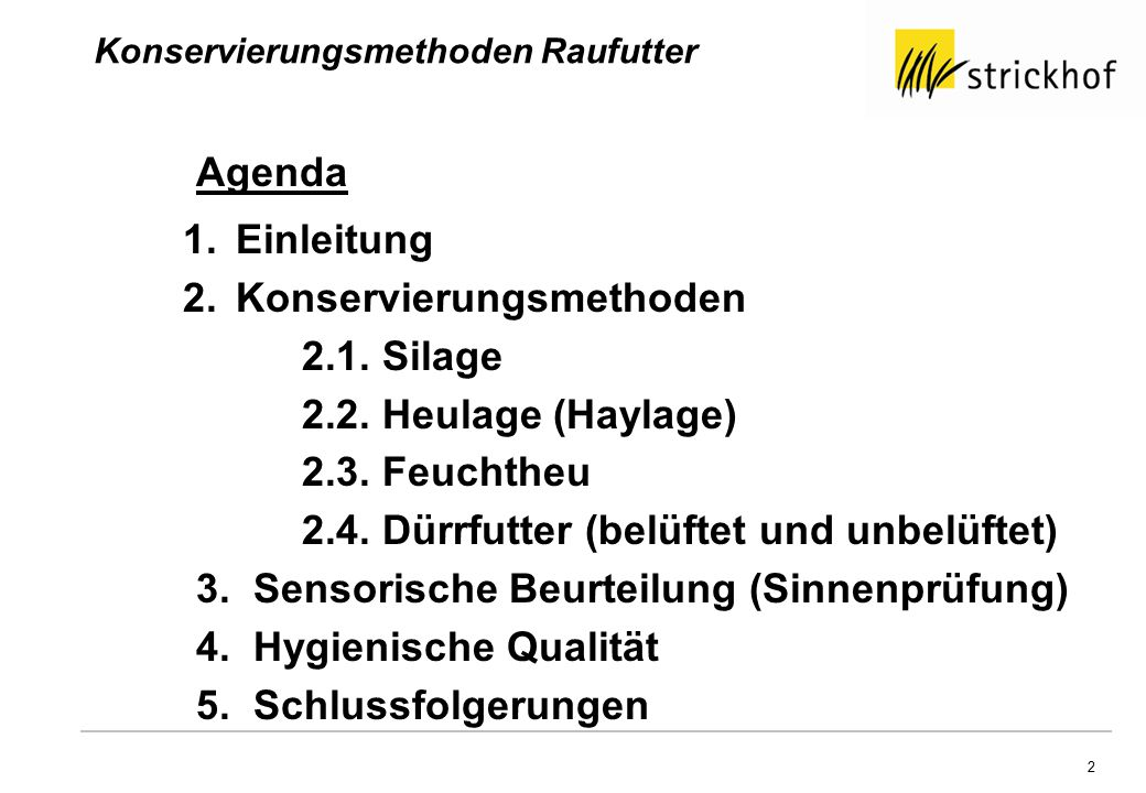 2 Konservierungsmethoden Raufutter Agenda 1.Einleitung 2.Konservierungsmethoden 2.1. Silage 2.2. Heulage (Haylage) 2.3. Feuchtheu 2.4. Dürrfutter (bel