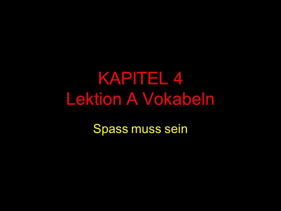 KAPITEL 4 Lektion A Vokabeln Spass muss sein