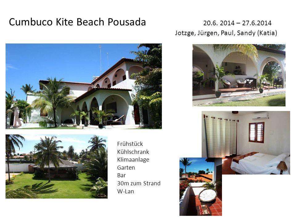 Cumbuco Kite Beach Pousada 20.6. 2014 – 27.6.2014 Jotzge, Jürgen, Paul, Sandy (Katia) Frühstück Kühlschrank Klimaanlage Garten Bar 30m zum Strand W-La