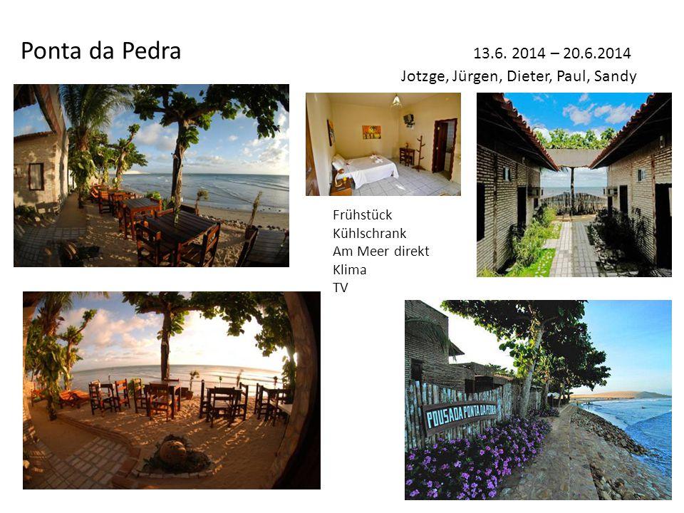 Ponta da Pedra 13.6. 2014 – 20.6.2014 Jotzge, Jürgen, Dieter, Paul, Sandy Frühstück Kühlschrank Am Meer direkt Klima TV