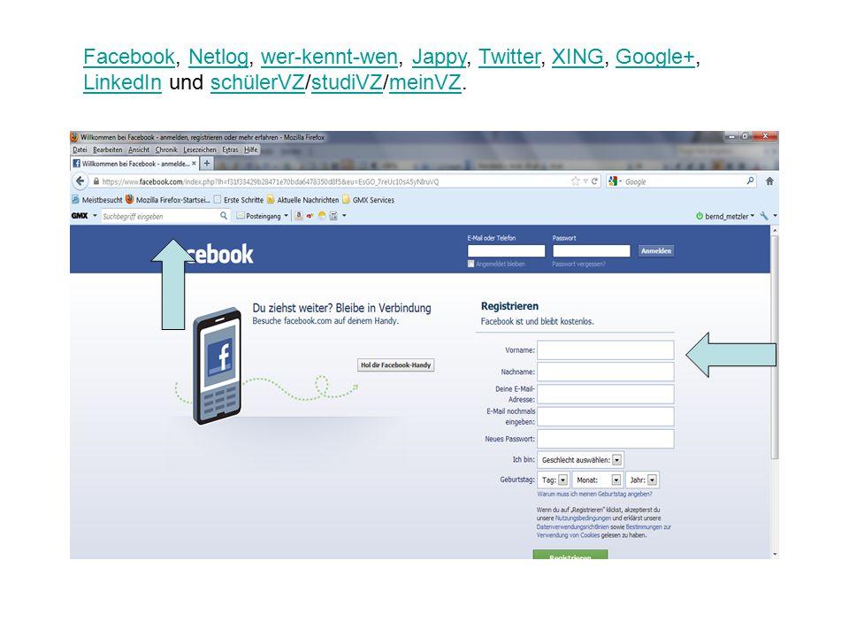 FacebookFacebook, Netlog, wer-kennt-wen, Jappy, Twitter, XING, Google+, LinkedIn und schülerVZ/studiVZ/meinVZ.Netlogwer-kennt-wenJappyTwitterXINGGoogle+ LinkedInschülerVZstudiVZmeinVZ