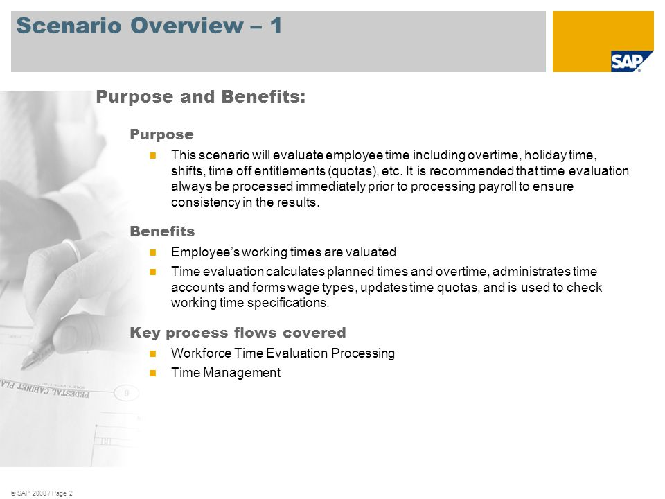 © SAP 2008 / Page 2 Scenario Overview – 1 Purpose This scenario will evaluate employee time including overtime, holiday time, shifts, time off entitle