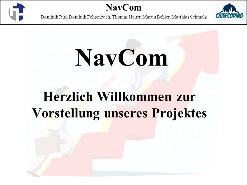 NavCom Herzlich Willkommen zur Vorstellung unseres Projektes NavCom Dominik Ruf, Dominik Fehrenbach, Thomas Hauer, Martin Behler, Matthias Schmalz