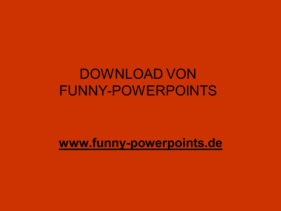 DOWNLOAD VON FUNNY-POWERPOINTS www.funny-powerpoints.de