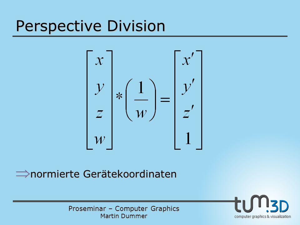 Proseminar – Computer Graphics Martin Dummer computer graphics & visualization Perspective Division  normierte Gerätekoordinaten