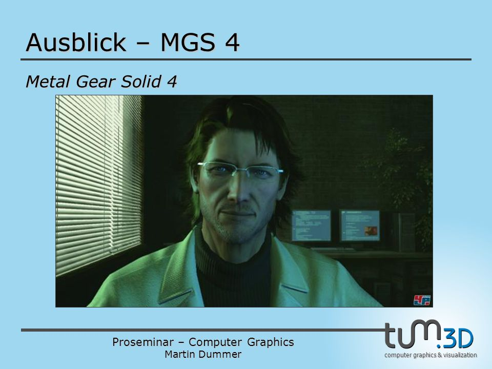 Proseminar – Computer Graphics Martin Dummer computer graphics & visualization Ausblick – MGS 4 Metal Gear Solid 4