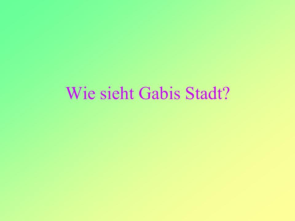 Wie sieht Gabis Stadt?
