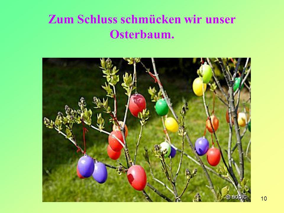 Zum Schluss schmücken wir unser Osterbaum. 10