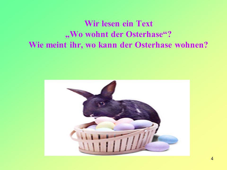 """4 Wir lesen ein Text """"Wo wohnt der Osterhase""""? Wie meint ihr, wo kann der Osterhase wohnen?"""