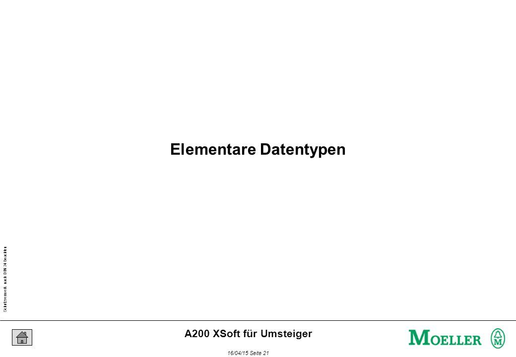 Schutzvermerk nach DIN 34 beachten 16/04/15 Seite 21 A200 XSoft für Umsteiger Elementare Datentypen