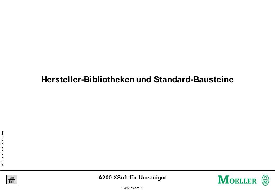 Schutzvermerk nach DIN 34 beachten 16/04/15 Seite 43 A200 XSoft für Umsteiger Hersteller-Bibliotheken und Standard-Bausteine