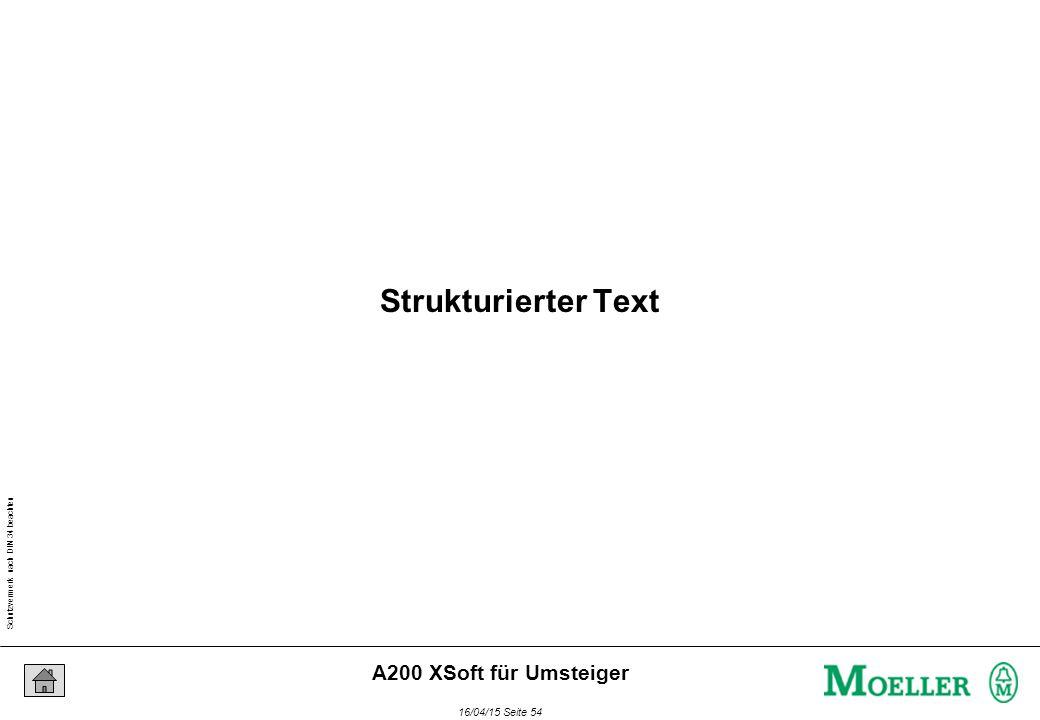 Schutzvermerk nach DIN 34 beachten 16/04/15 Seite 54 A200 XSoft für Umsteiger Strukturierter Text